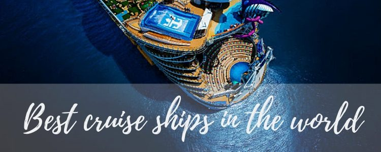 Best cruise ships in the world - Cruise118 Advice