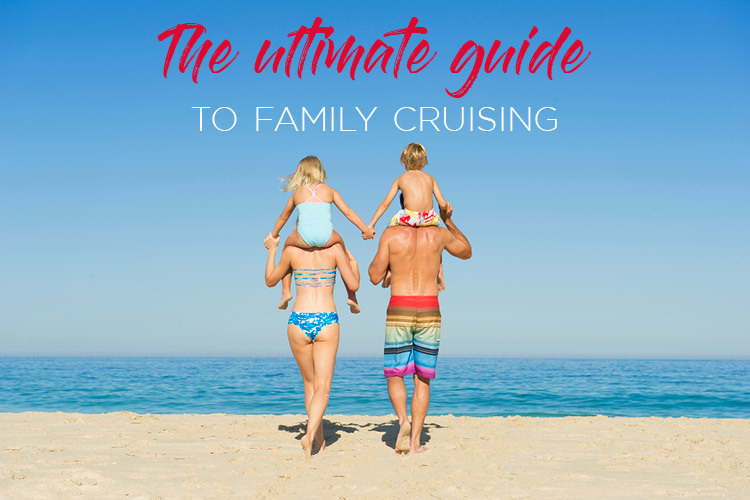 The Ultimate Guide to Family Cruising